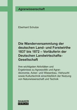 Die Wanderversammlung der deutschen Land- und Forstwirthe 1837 bis 1872 – Vorläuferin der Deutschen Landwirtschafts-Gesellschaft von Schulze,  Eberhard
