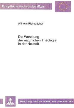 Die Wandlung der natürlichen Theologie in der Neuzeit von Richebächer,  Wilhelm