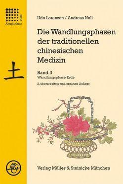Die Wandlungsphasen der traditionellen chinesischen Medizin / Die Wandlungsphase Erde von Lorenzen,  Udo, Noll,  Andreas