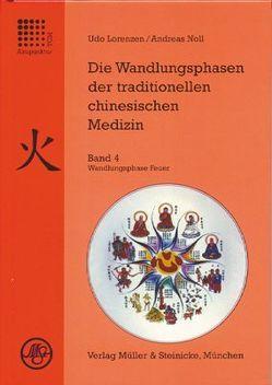 Die Wandlungsphasen der traditionellen chinesischen Medizin / Wandlungsphase Feuer von Lorenzen,  Udo, Noll,  Andreas