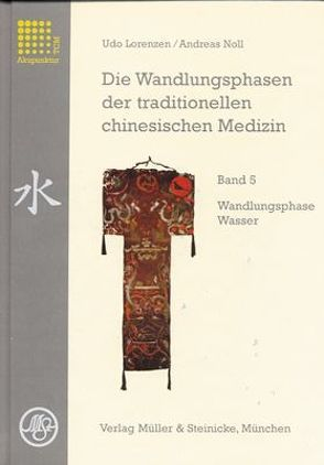 Die Wandlungsphasen der traditionellen chinesischen Medizin / Wandlungsphase Wasser von Kirschbaum,  Barbara, Lorenzen,  Udo, Noll,  Andreas