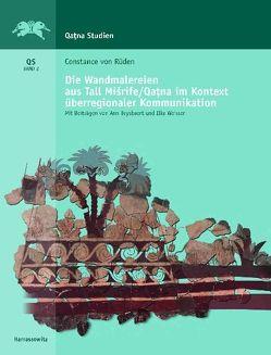 Die Wandmalereien aus Tall Misrife/Qatna im Kontext interkultureller Kommunikation von Rüden,  Constance von