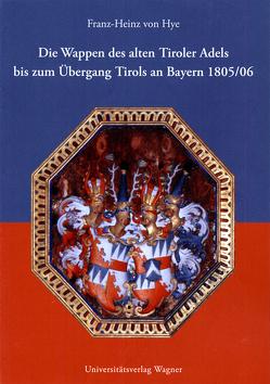 Die Wappen des alten Tiroler Adels bis zum Übergang Tirols an Bayern 1805/06 von Hye,  Franz-Heinz