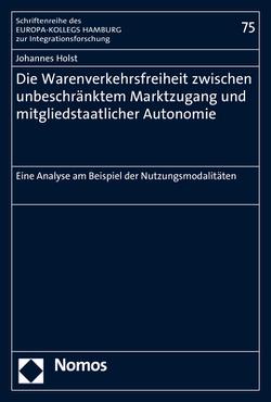 Die Warenverkehrsfreiheit zwischen unbeschränktem Marktzugang und mitgliedstaatlicher Autonomie von Holst,  Johannes