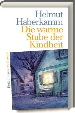 Die warme Stube der Kindheit von Haberkamm,  Helmut