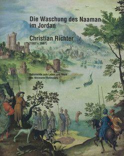 Die Waschung des Naaman im Jordan. Christian Richter (1587-1667) von Eissenhauer,  Michael, Holstein,  Jürgen, Jeutter,  Ewald, Wiebel,  Christiane