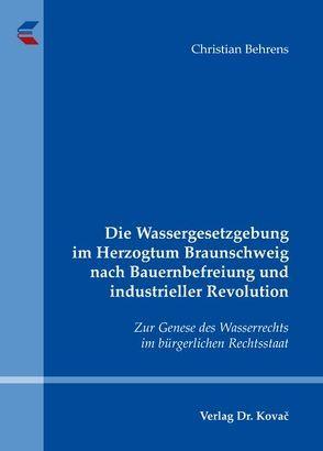 Die Wassergesetzgebung im Herzogtum Braunschweig nach Bauernbefreiung und industrieller Revolution von Behrens,  Christian