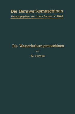 Die Wasserhaltungsmaschinen von Bansen,  Hans, Teiwes,  Karl