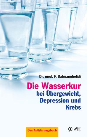 Die Wasserkur bei Übergewicht, Depression und Krebs von Batmanghelidj,  F, Baumann,  Hildegard