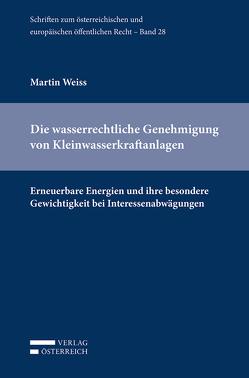 Die wasserrechtliche Genehmigung von Kleinwasserkraftanlagen von Weiss,  Martin