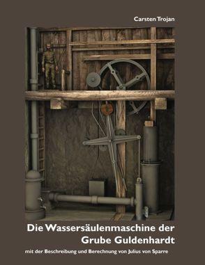 Die Wassersäulenmaschine der Grube Guldenhardt von Trojan,  Carsten