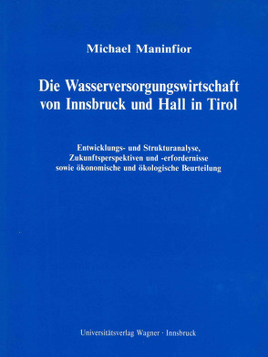 Die Wasserversorgungswirtschaft von Innsbruck und Hall in Tirol von Maninfior,  Michael