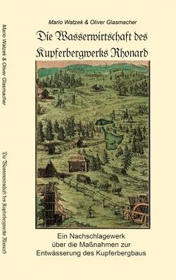 Die Wasserwirtschaft des Kupferbergwerks Rhonard von Glasmacher,  Oliver, Watzek,  Mario