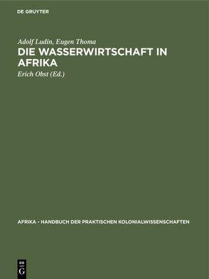 Die Wasserwirtschaft in Afrika von Ludin,  Adolf, Obst,  Erich, Thoma,  Eugen