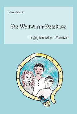 Die Wattwurm-Detektive in gefährlicher Mission von Schmid,  Nicola