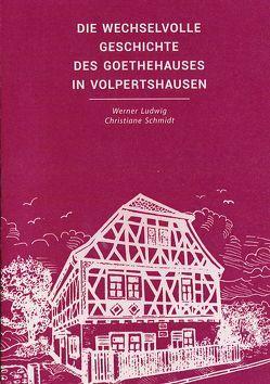 Die wechselvolle Geschichte des Goethehauses in Volpertshausen von Ludwig,  Werner, Schmidt,  Christiane