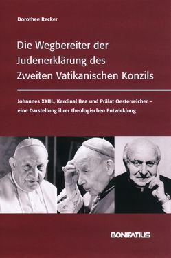 Die Wegbereiter der Judenerklärung des Zweiten Vatikanischen Konzils von Recker,  Dorothee