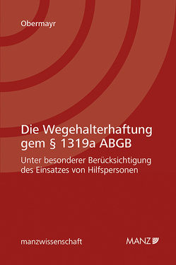 Die Wegehalterhaftung gem § 1319a ABGB von Obermayr,  Florian