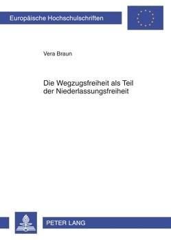 Die Wegzugsfreiheit als Teil der Niederlassungsfreiheit von Braun,  Vera