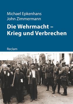 Die Wehrmacht – Krieg und Verbrechen von Epkenhans,  Michael, Zimmermann,  John
