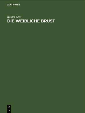Die weibliche Brust von Gros,  Rainer, Pitanguy,  Ivo