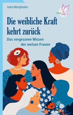 Die weibliche Kraft kehrt zurück von Westphalen,  Jutta