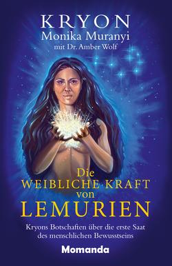 Die weibliche Kraft von Lemurien von Carroll,  Lee, Muranyi,  Monika, Wolf,  Dr. Amber