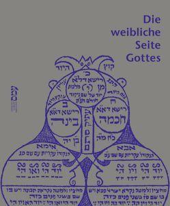 Die weibliche Seite Gottes von Feuerstein-Prasser,  Michaela, Heimann-Jelinek,  Felicitas, Jüdisches Museum Hohenems