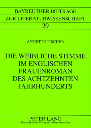 Die weibliche Stimme im englischen Frauenroman des achtzehnten Jahrhunderts von Tischer,  Annette