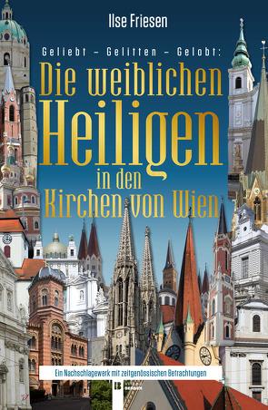 Die weiblichen Heiligen in den Kirchen von Wien (ohne Stephansdom) von Friesen,  Ilse