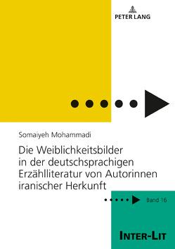 Die Weiblichkeitsbilder in der deutschsprachigen Erzählliteratur von Autorinnen iranischer Herkunft von Mohammadi,  Somaiyeh