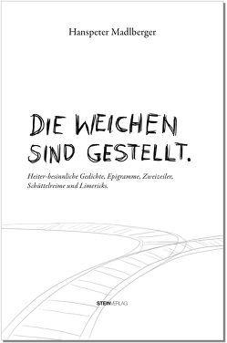 DIE WEICHEN SIND GESTELLT. von Madlberger,  Hanspeter