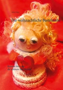 Die weihnachtliche Bastelstube von Wöger,  Sabine