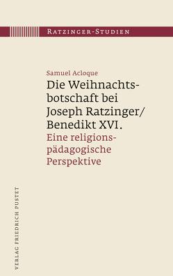 Die Weihnachtsbotschaft bei Joseph Ratzinger/Benedikt XVI. von Acloque,  Samuel