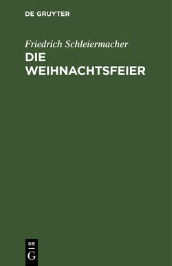Die Weihnachtsfeier von Schleiermacher,  Friedrich