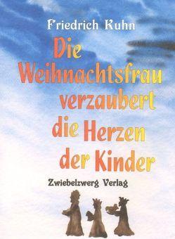 Die Weihnachtsfrau verzaubert die Herzen der Kinder von Kuhn,  Friedrich, Laufenburg,  Heike