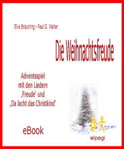 Die Weihnachtsfreude – Adventsspiel von Bräunling,  Elke, Walter,  Paul G