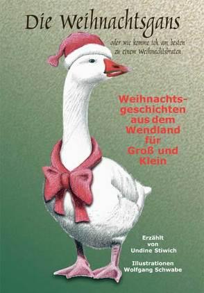 Die Weihnachtsgans von Schwabe,  Wolfgang, Stiwich,  Undine