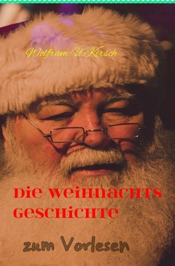Die Weihnachtsgeschichte von Kirsch,  Wolfram U.