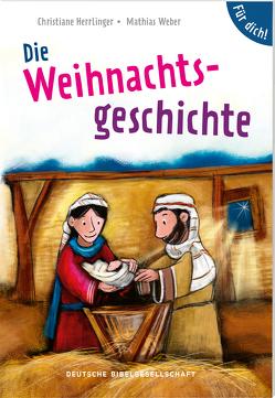 Die Weihnachtsgeschichte. Für dich! von Herrlinger,  Christiane, Weber,  Mathias