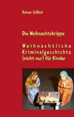 Die Weihnachtskrippe von Güllich,  Rainer