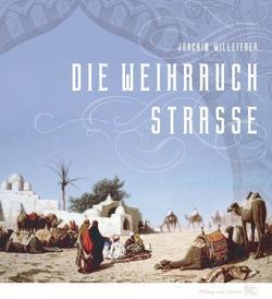 Die Weihrauchstraße von Willeitner,  Joachim
