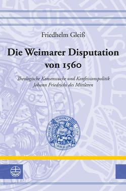 Die Weimarer Disputation von 1560 von Gleiß,  Friedhelm