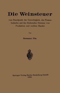 Die Weinsteuer vom Standpunkt der Gerechtigkeit, des Finanzbedarfes und des fördernden Schutzes von Produktion und reellem Handel von Fitz,  Hermann