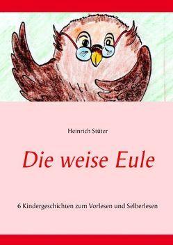 Die weise Eule von Stüter,  Heinrich