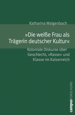 »Die weiße Frau als Trägerin deutscher Kultur« von Walgenbach,  Katharina