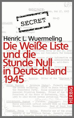 Die Weiße Liste und die Stunde Null in Deutschland 1945 von Wuermeling,  Henric L.