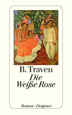 Die Weiße Rose von Traven,  B.