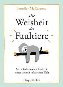 Die Weisheit der Faultiere – Mehr Gelassenheit finden in einer tierisch hektischen Welt von Jakubeit,  Alice, McCartney,  Jennifer