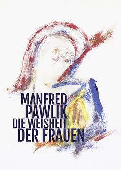 Die Weisheit der Frauen von Pawlik,  Manfred